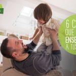 6 cosas que debes enseñarle a tus hijos