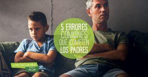5 errores que cometen los padres
